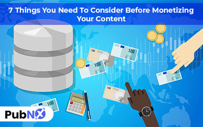 7 Things You Need To Consider Before Monetizing Your Content