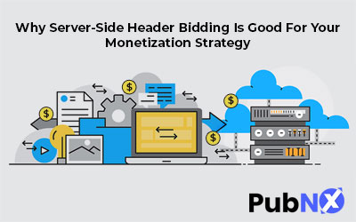 Why Server-Side Header Bidding Is Good For Your Monetization Strategy