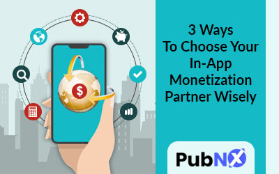 3 Ways To Choose Your In-App Monetization Partner Wisely