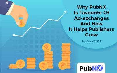 Why PubNX Is Favourite Of Ad-exchanges And How It Helps Publishers Grow