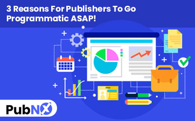 3 Reasons For Publishers To Go Programmatic ASAP!